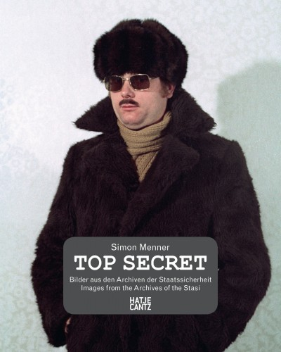 Top Secret. Images from the Stasi Archives di Simon Menner