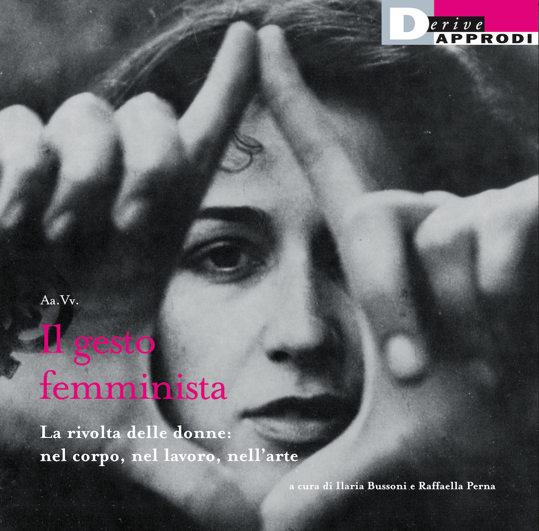 Il gesto femminista, curato da Ilaria Bussoni e Raffaella Perna.