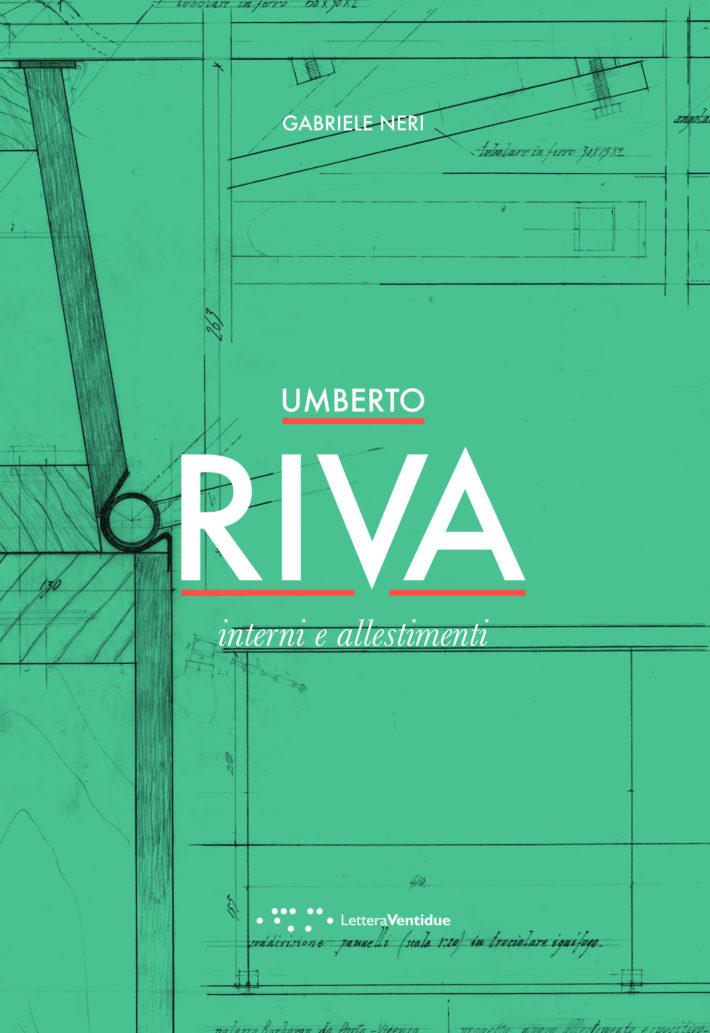 Umberto Riva. Interni e allestimenti (LetteraVentidue)
